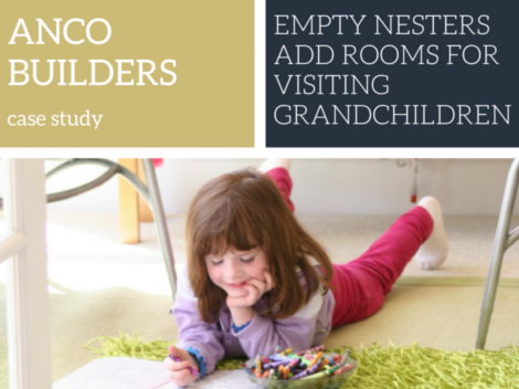 Anco Builders Case Study - Empty Nesters Add Rooms for Visiting Grandchildren